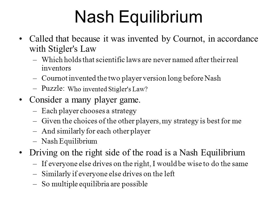 Nash Equilibrium Called that because it was invented by Cournot, in accordance with Stigler s Law.