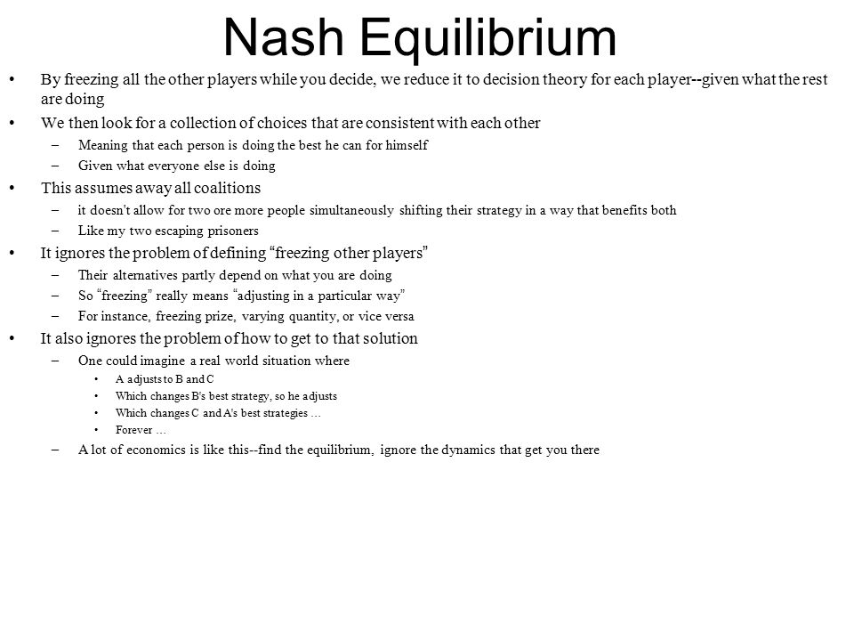 Nash Equilibrium By freezing all the other players while you decide, we reduce it to decision theory for each player--given what the rest are doing.