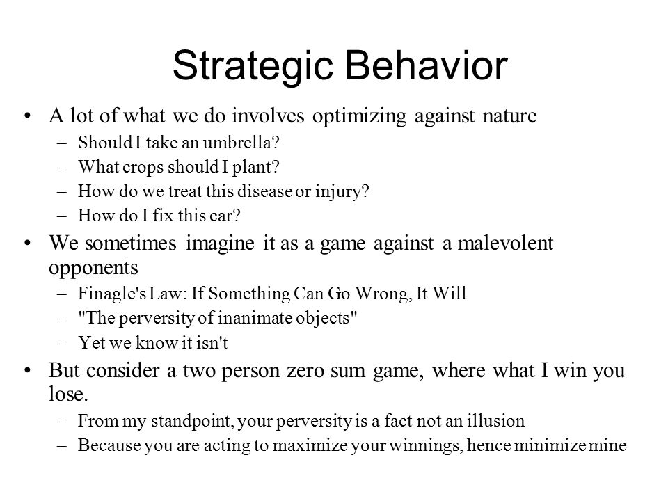 Strategic Behavior A lot of what we do involves optimizing against nature. Should I take an umbrella