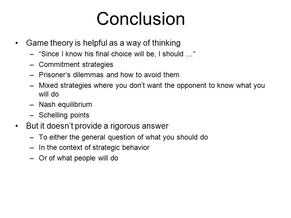 Conclusion Game theory is helpful as a way of thinking