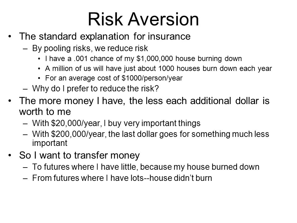 Risk Aversion The standard explanation for insurance