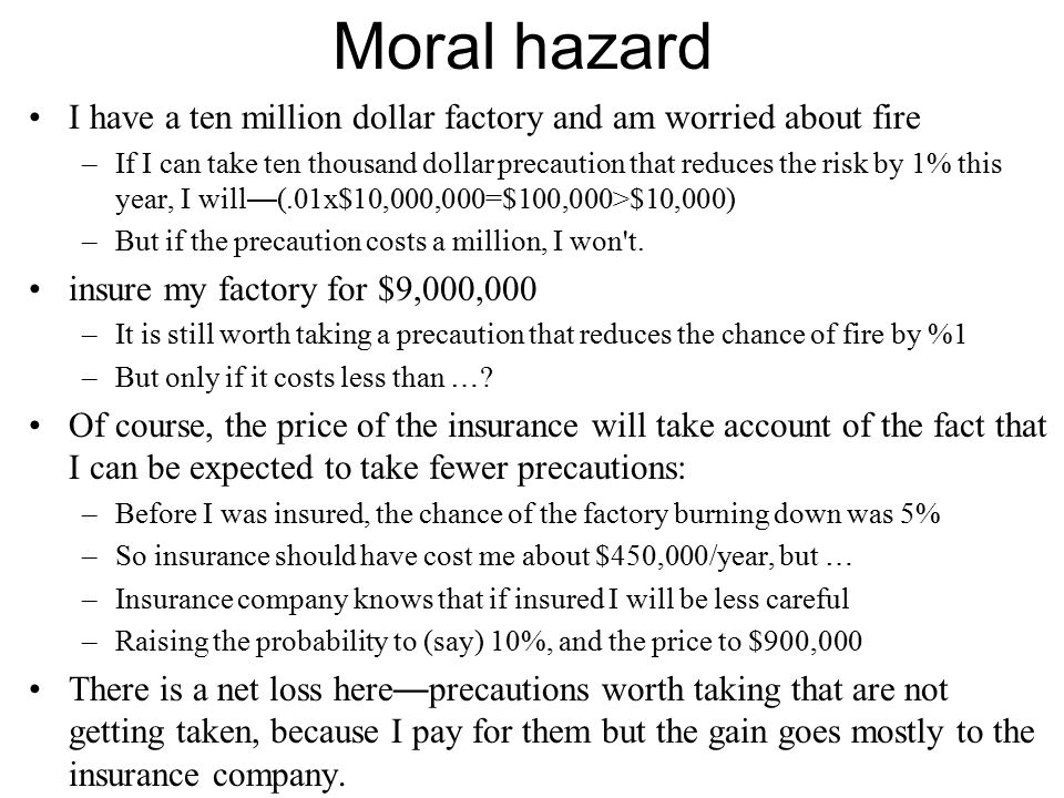 Moral hazard I have a ten million dollar factory and am worried about fire.