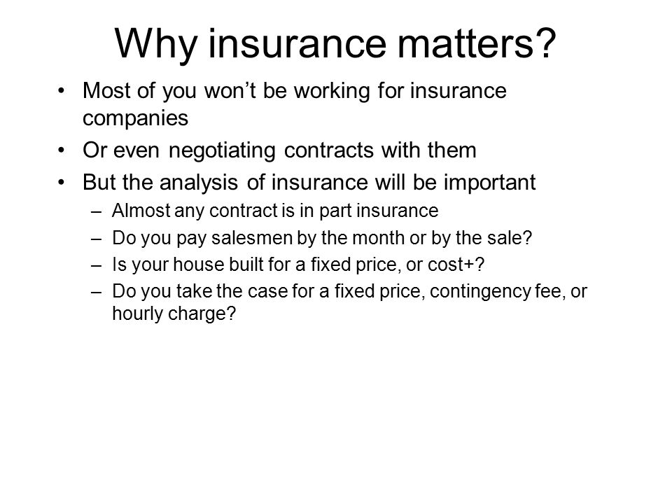 Why insurance matters Most of you won't be working for insurance companies. Or even negotiating contracts with them.