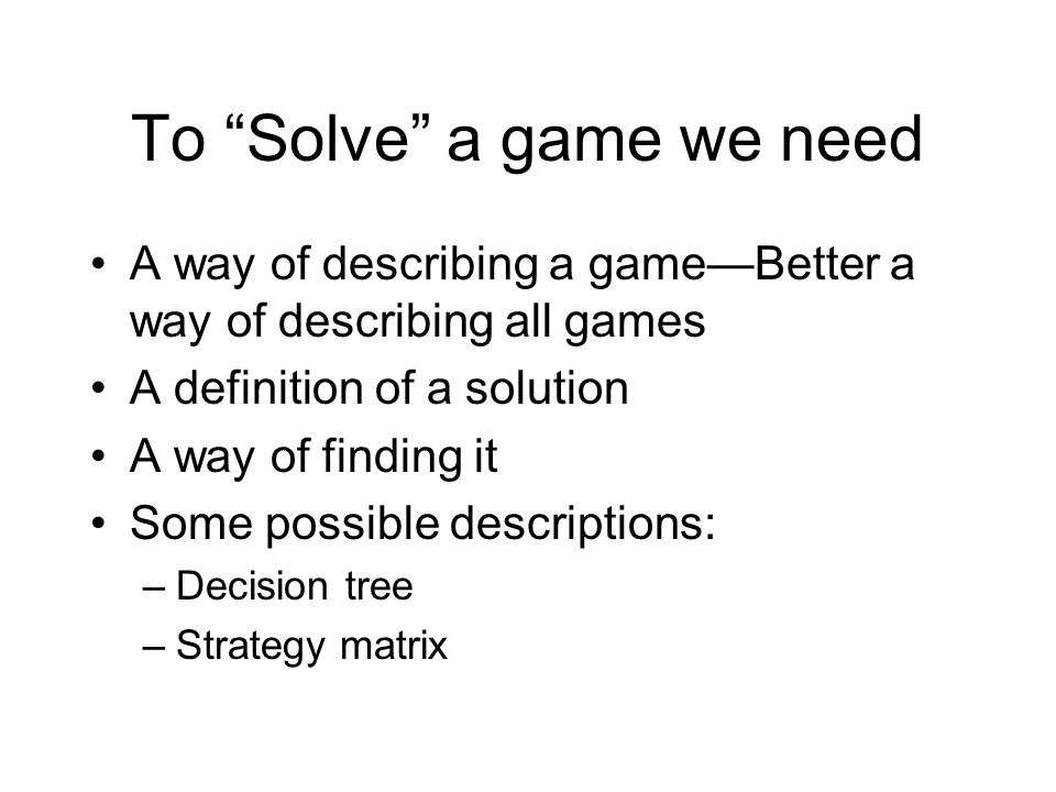 To Solve a game we need