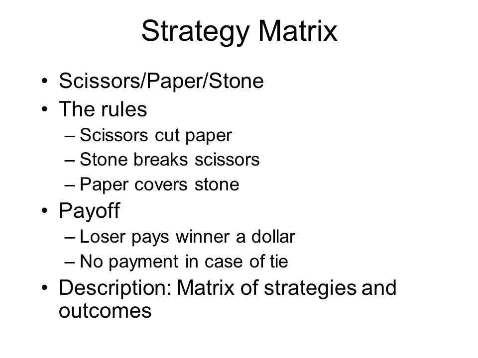 Strategy Matrix Scissors/Paper/Stone The rules Payoff