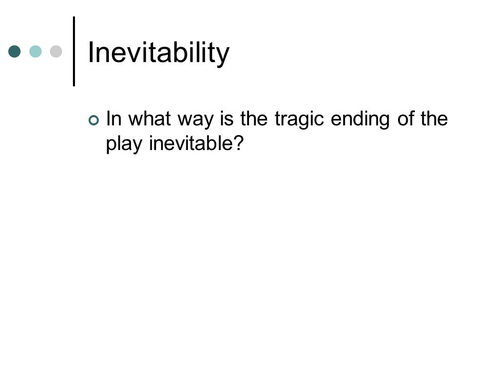 Inevitability In what way is the tragic ending of the play inevitable