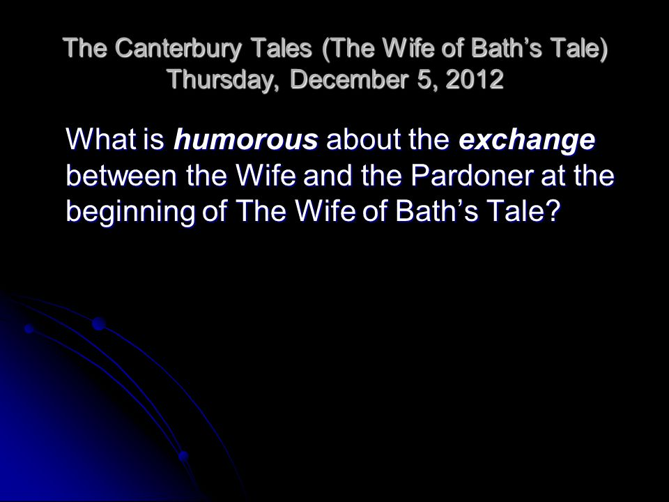 The Canterbury Tales (The Wife of Bath's Tale) Thursday, December 5, 2012