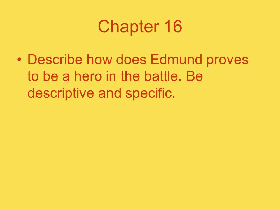 Chapter 16 Describe how does Edmund proves to be a hero in the battle. Be descriptive and specific.