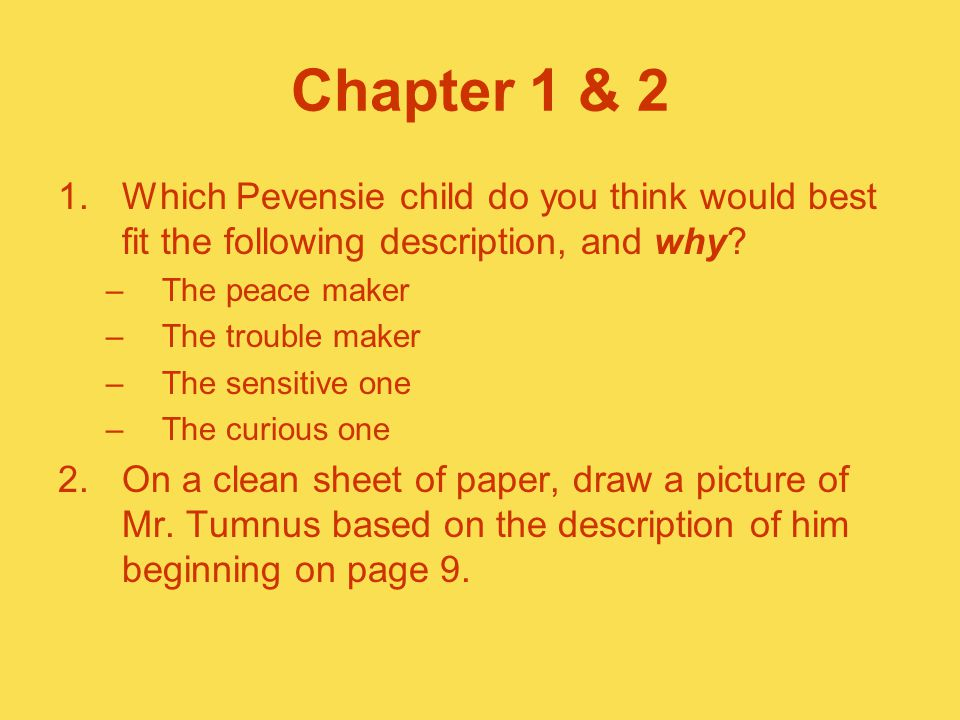 Chapter 1 & 2 Which Pevensie child do you think would best fit the following description, and why The peace maker.