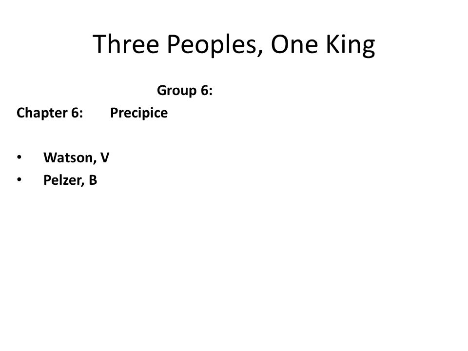 Three Peoples, One King Group 6: Chapter 6: Precipice Watson, V