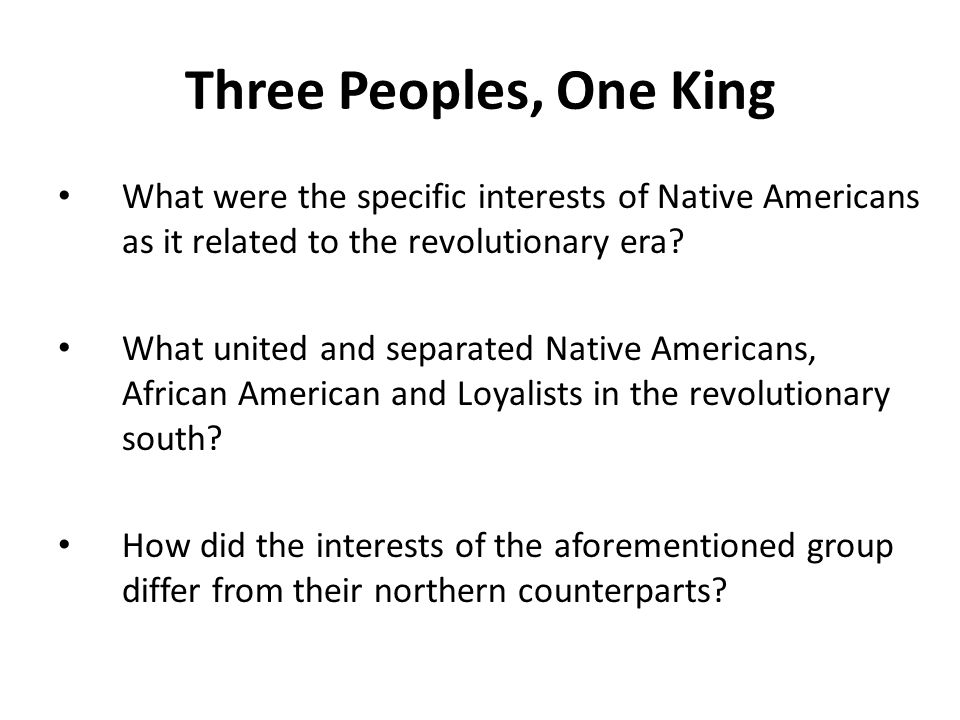 Three Peoples, One King What were the specific interests of Native Americans as it related to the revolutionary era