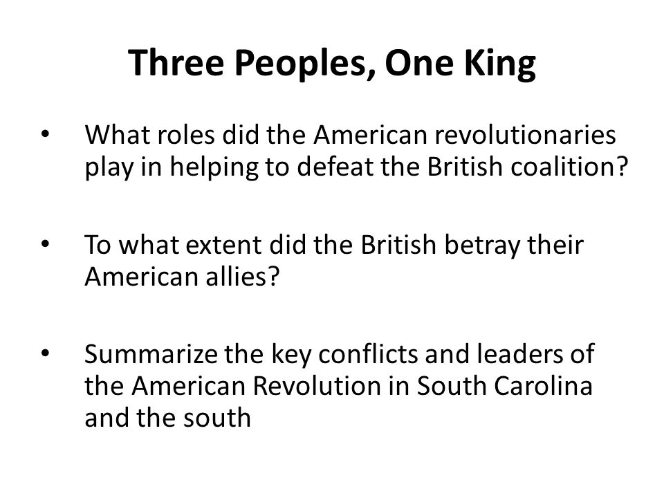Three Peoples, One King What roles did the American revolutionaries play in helping to defeat the British coalition