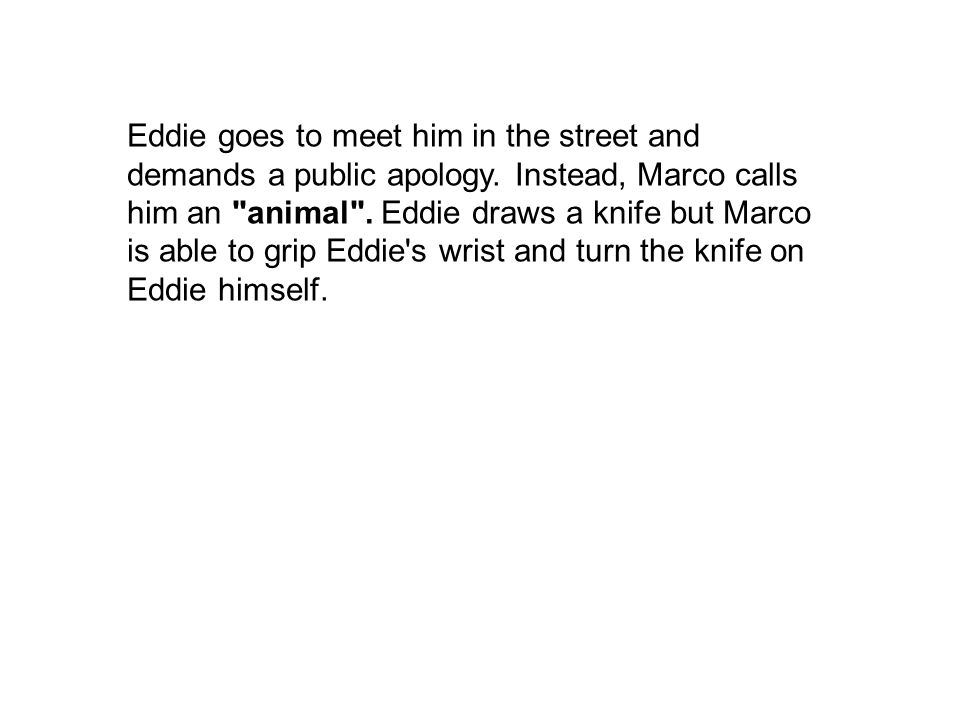 Eddie goes to meet him in the street and demands a public apology