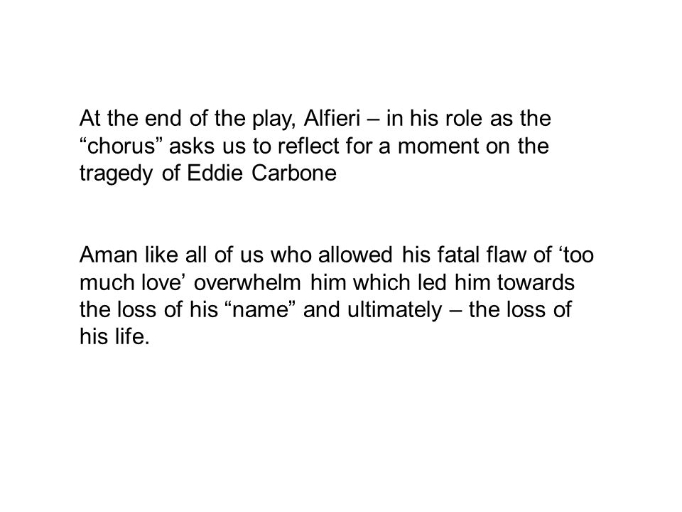 At the end of the play, Alfieri – in his role as the chorus asks us to reflect for a moment on the tragedy of Eddie Carbone