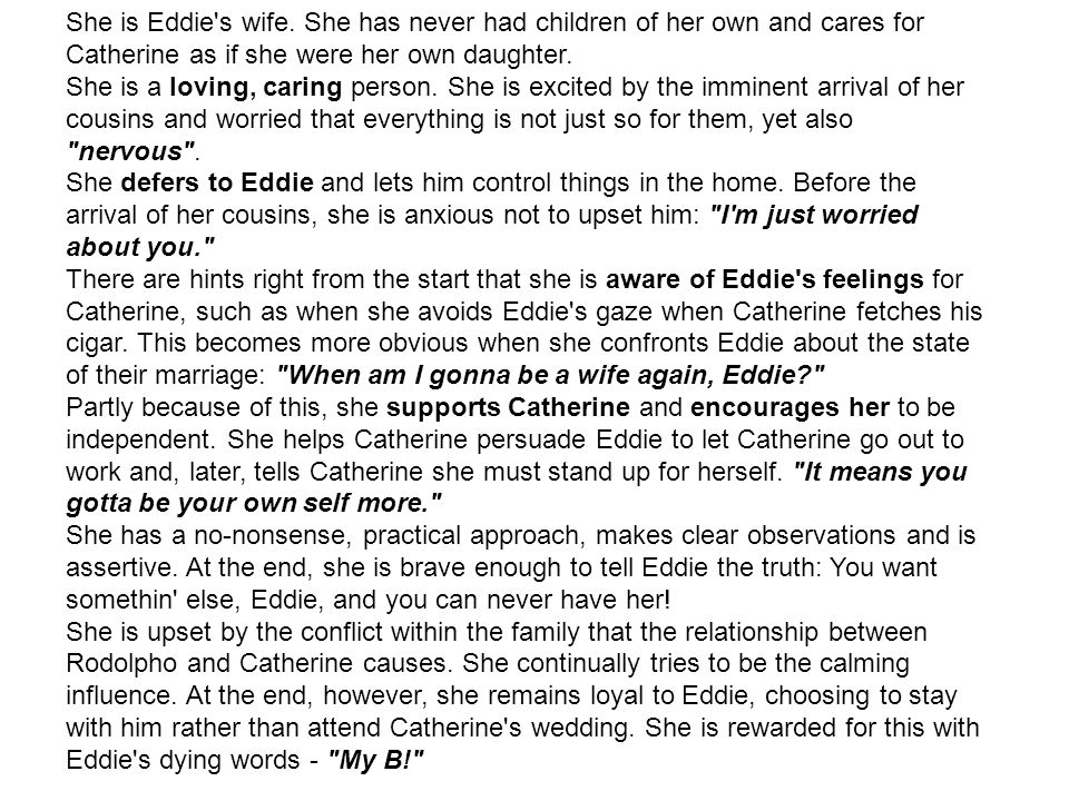 She is Eddie s wife. She has never had children of her own and cares for Catherine as if she were her own daughter.