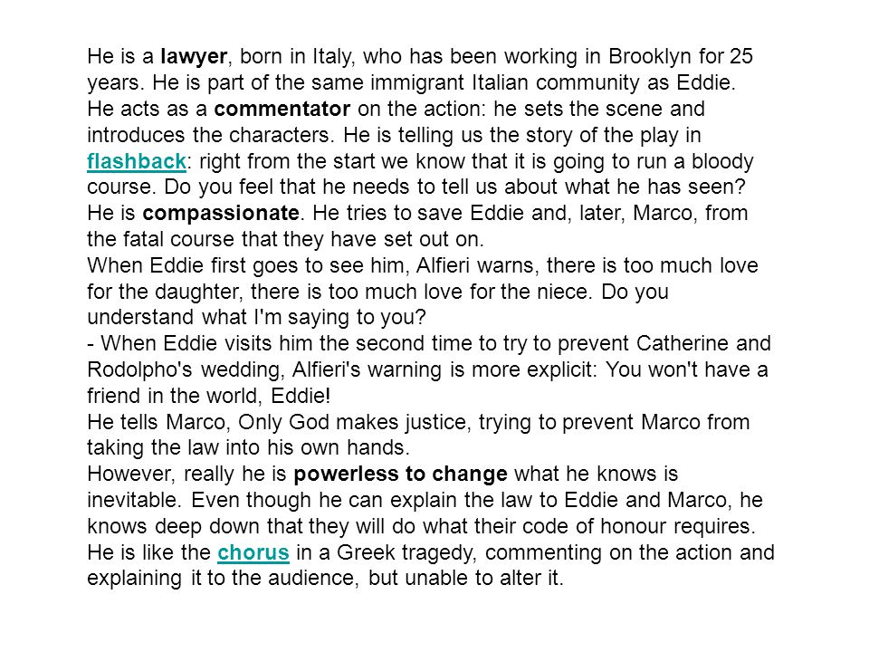 He is a lawyer, born in Italy, who has been working in Brooklyn for 25 years. He is part of the same immigrant Italian community as Eddie.