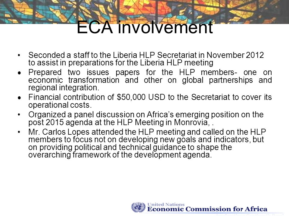 ECA involvement Seconded a staff to the Liberia HLP Secretariat in November 2012 to assist in preparations for the Liberia HLP meeting.
