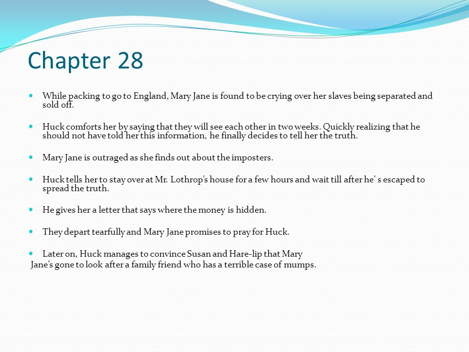 Chapter 28 While packing to go to England, Mary Jane is found to be crying over her slaves being separated and sold off.