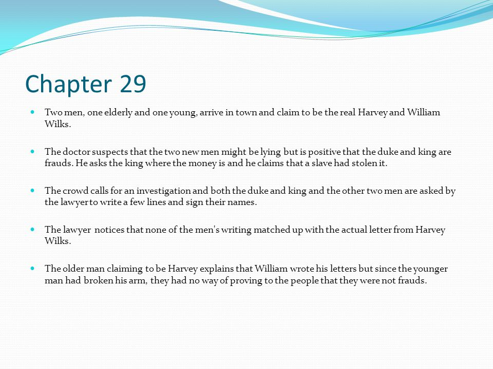 Chapter 29 Two men, one elderly and one young, arrive in town and claim to be the real Harvey and William Wilks.