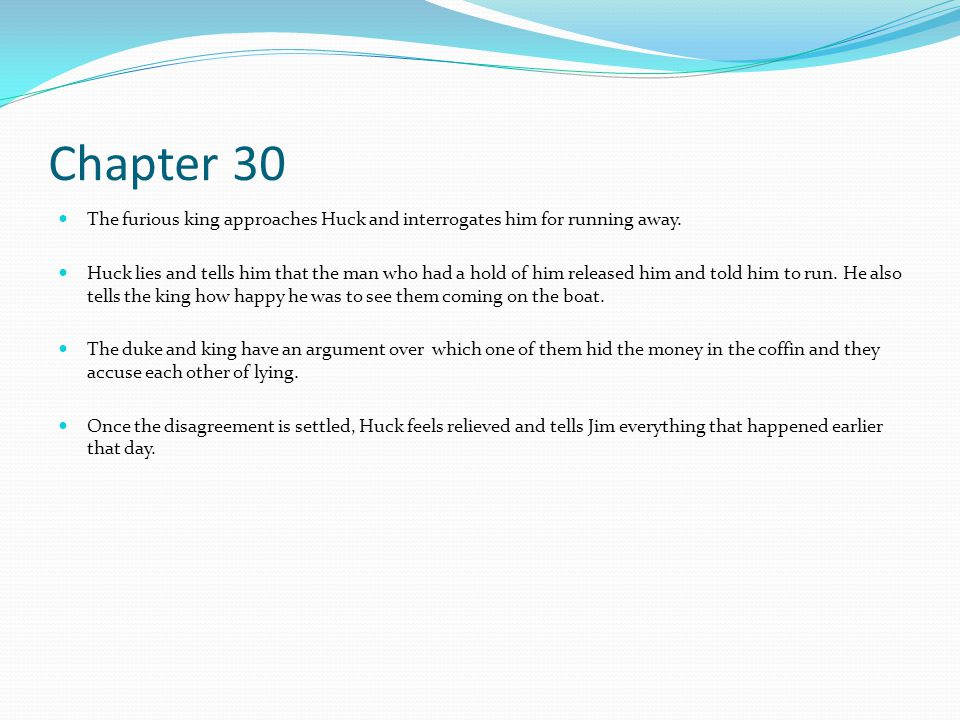 Chapter 30 The furious king approaches Huck and interrogates him for running away.