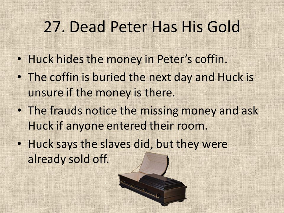 27. Dead Peter Has His Gold Huck hides the money in Peter's coffin.