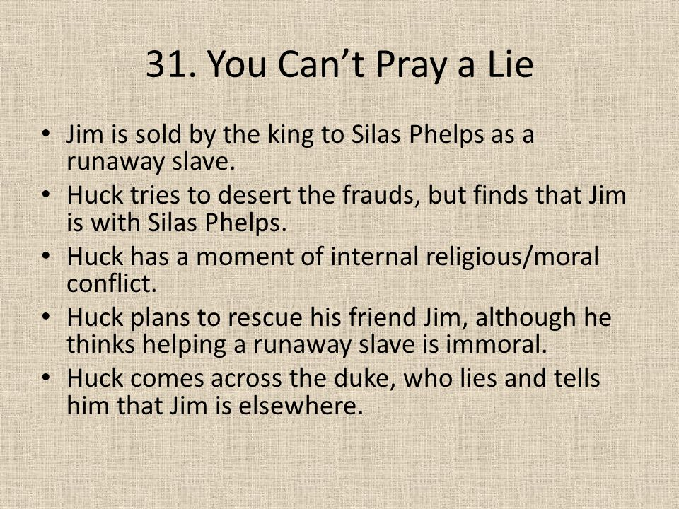 31. You Can't Pray a Lie Jim is sold by the king to Silas Phelps as a runaway slave.