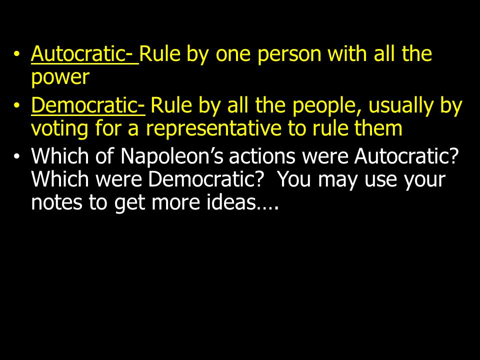 Autocratic- Rule by one person with all the power