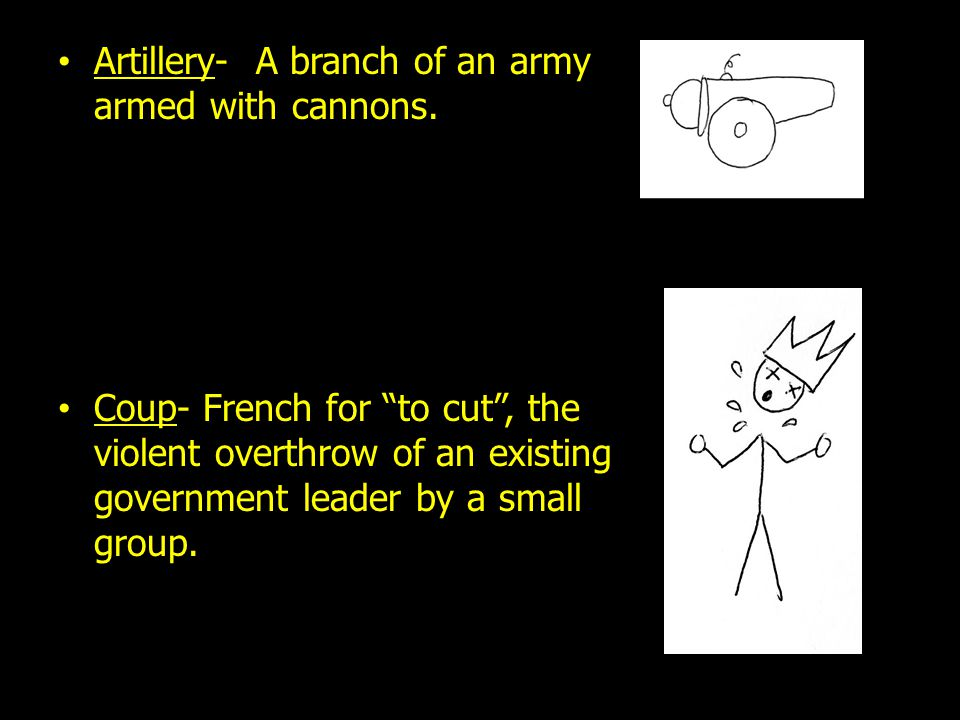 Artillery- A branch of an army armed with cannons.