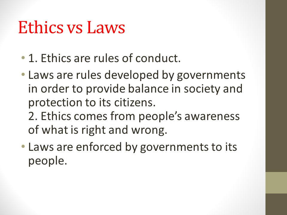 Ethics vs Laws 1. Ethics are rules of conduct.