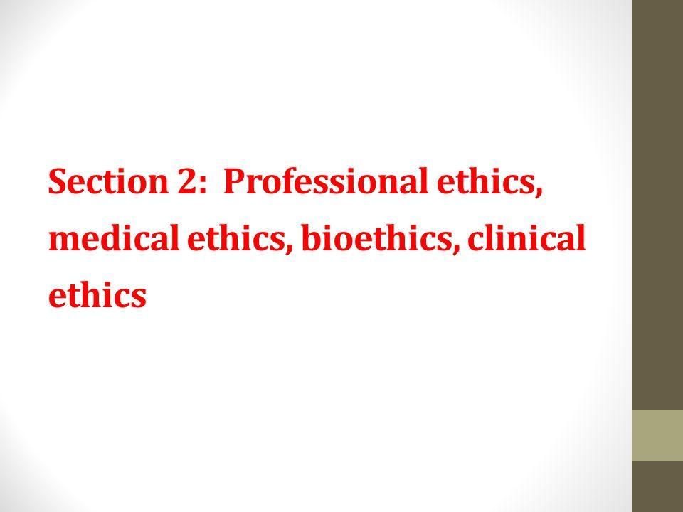 Section 2: Professional ethics, medical ethics, bioethics, clinical ethics