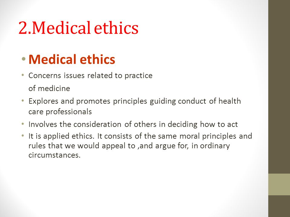 2.Medical ethics Medical ethics Concerns issues related to practice