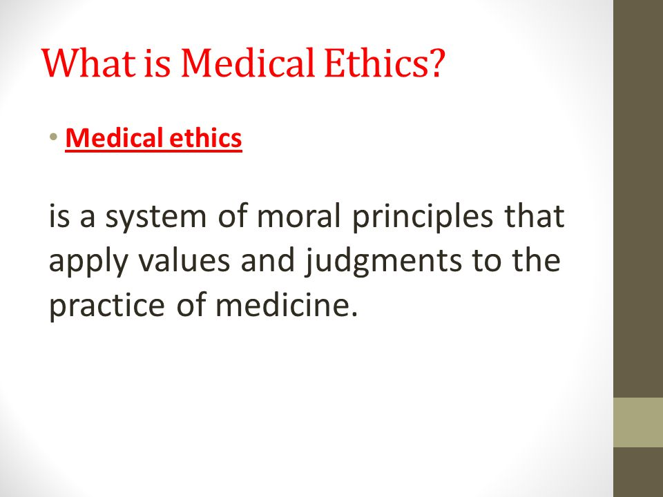 What is Medical Ethics. Medical ethics.