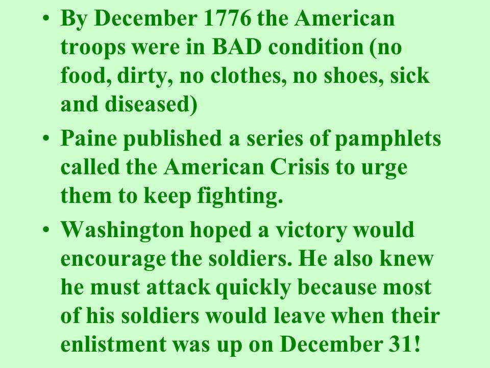 By December 1776 the American troops were in BAD condition (no food, dirty, no clothes, no shoes, sick and diseased)