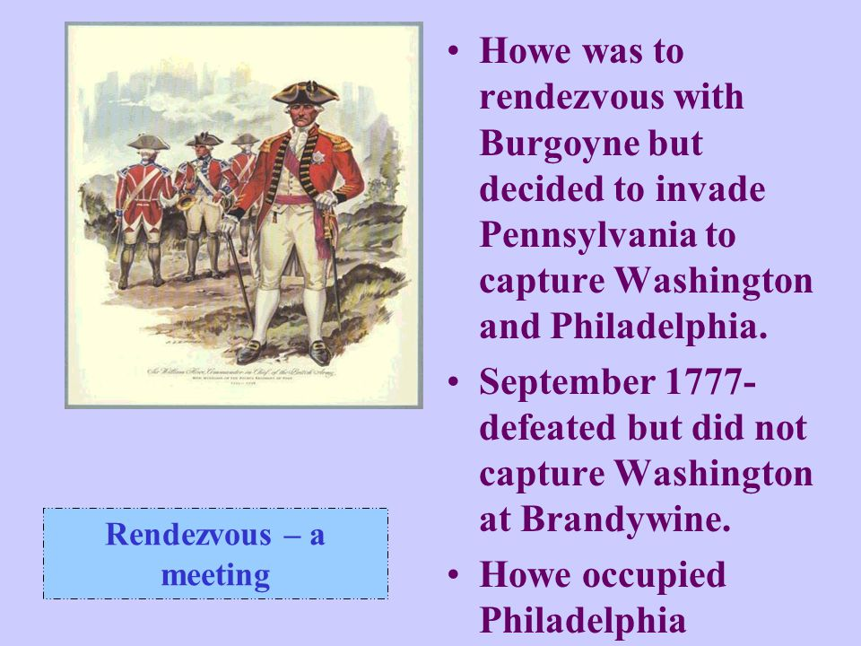 September 1777- defeated but did not capture Washington at Brandywine.
