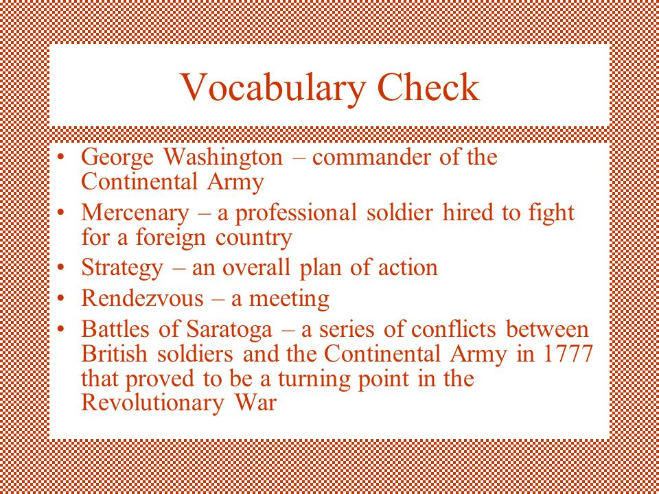 Vocabulary Check George Washington – commander of the Continental Army