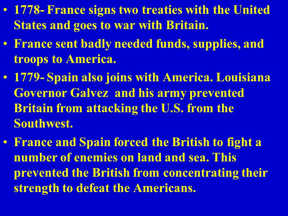 1778- France signs two treaties with the United States and goes to war with Britain.