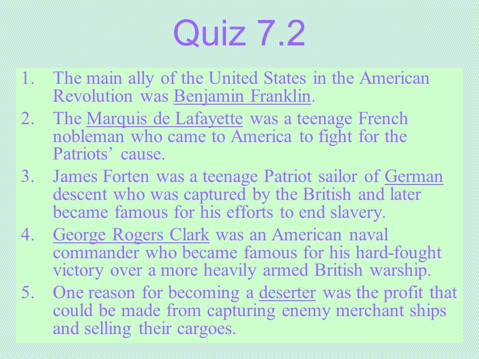 Quiz 7.2 The main ally of the United States in the American Revolution was Benjamin Franklin.