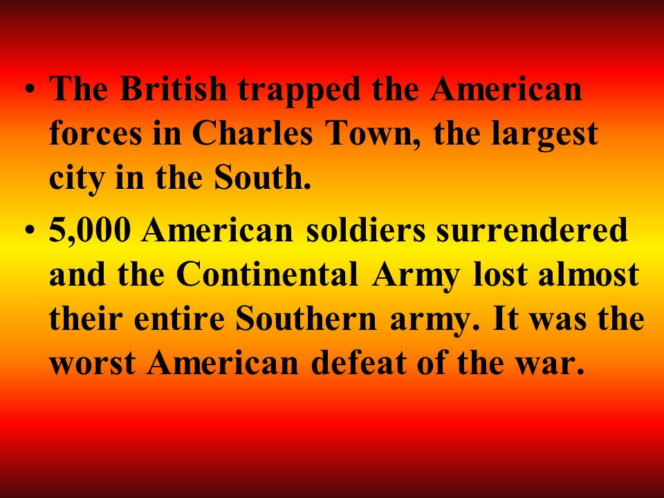 The British trapped the American forces in Charles Town, the largest city in the South.