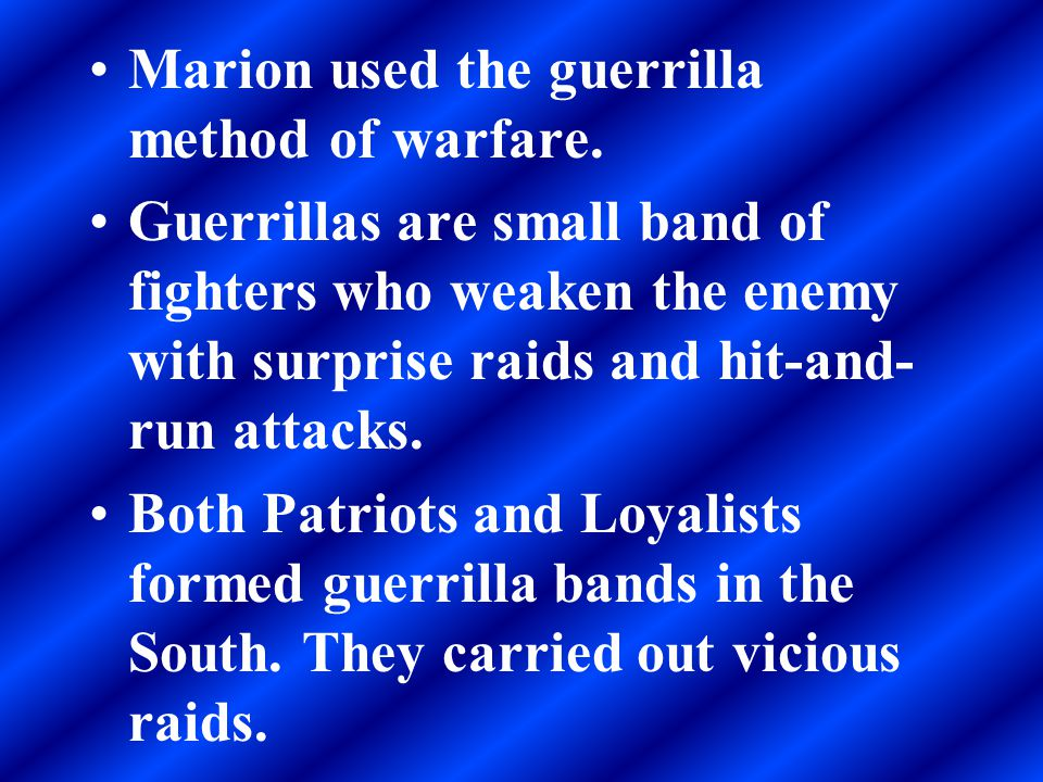 Marion used the guerrilla method of warfare.