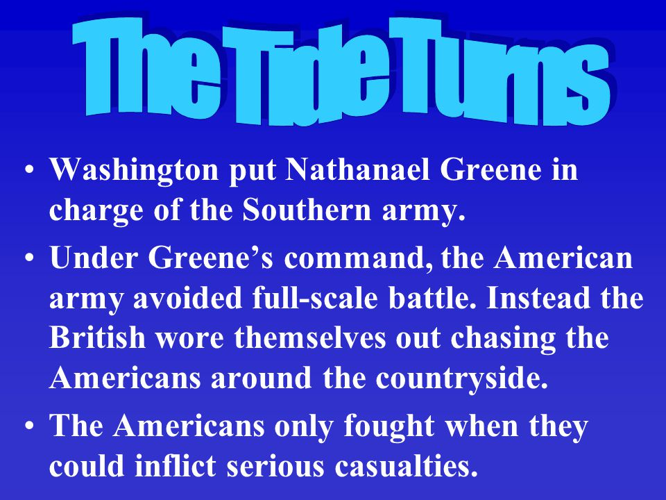 The Tide Turns Washington put Nathanael Greene in charge of the Southern army.