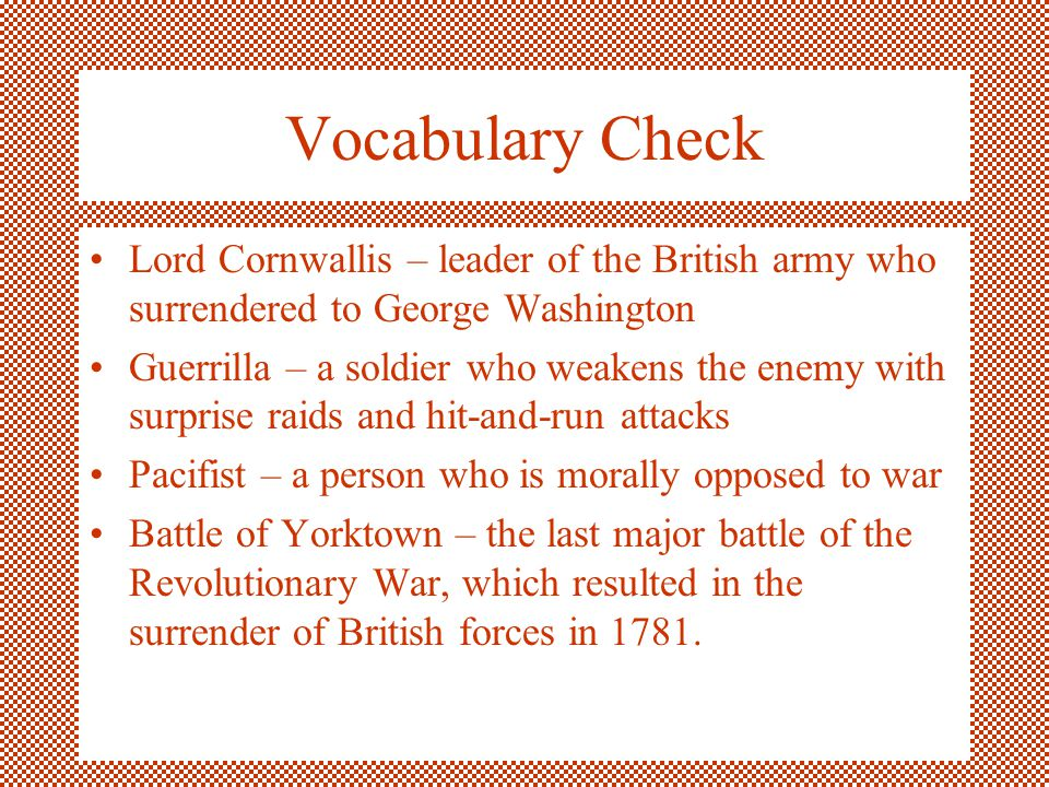 Vocabulary Check Lord Cornwallis – leader of the British army who surrendered to George Washington.