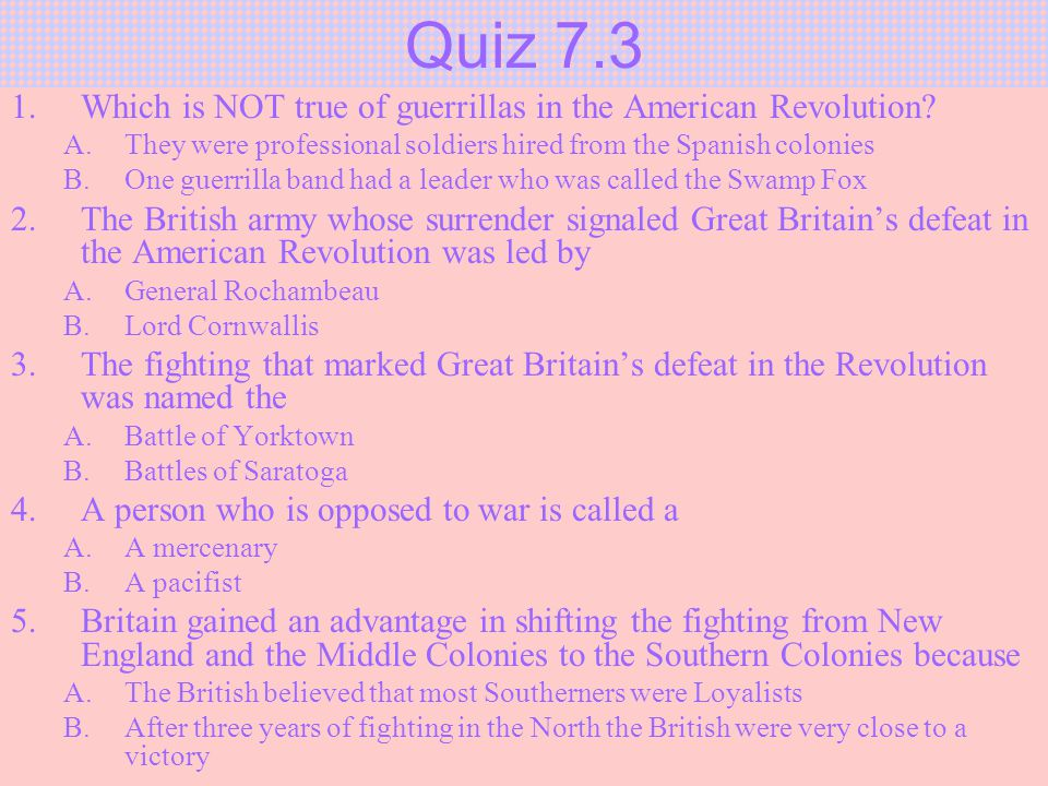 Quiz 7.3 Which is NOT true of guerrillas in the American Revolution