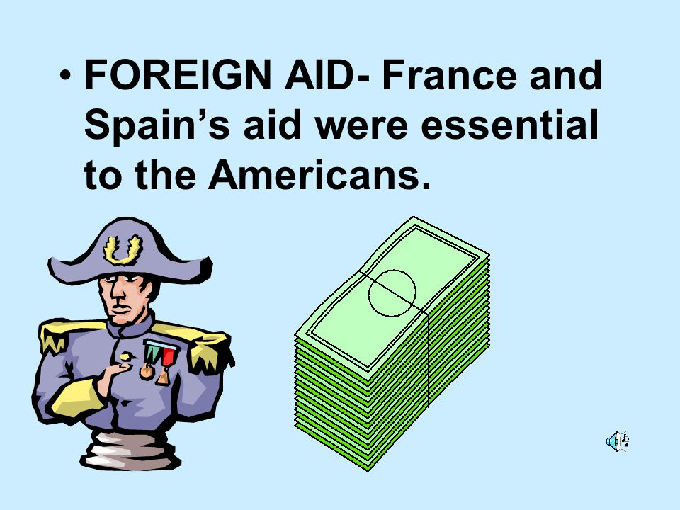 FOREIGN AID- France and Spain's aid were essential to the Americans.