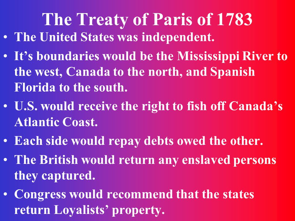 The Treaty of Paris of 1783 The United States was independent.