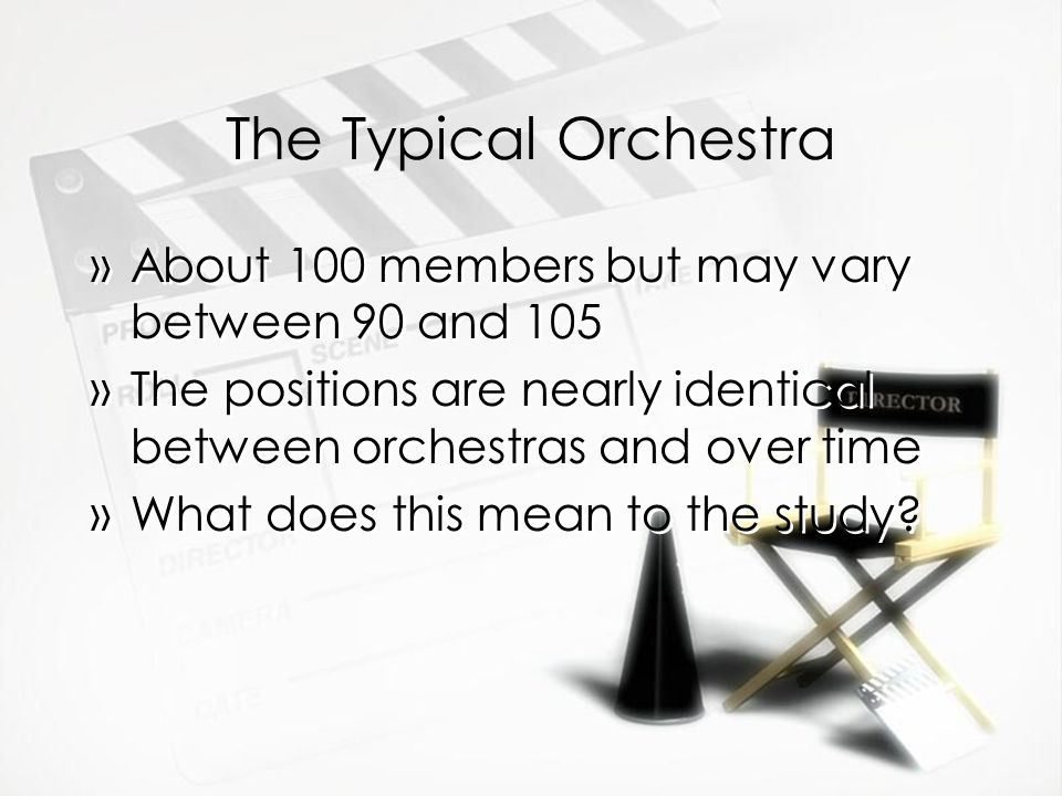 The Typical Orchestra About 100 members but may vary between 90 and 105. The positions are nearly identical between orchestras and over time.