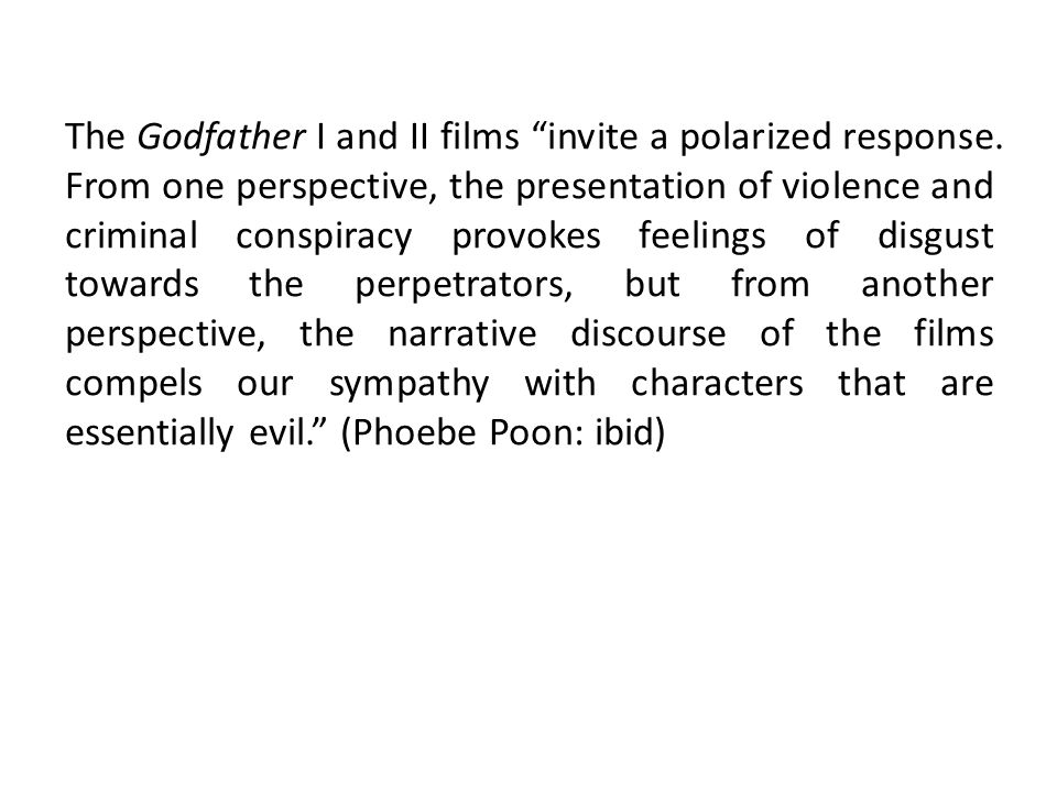 The Godfather I and II films invite a polarized response