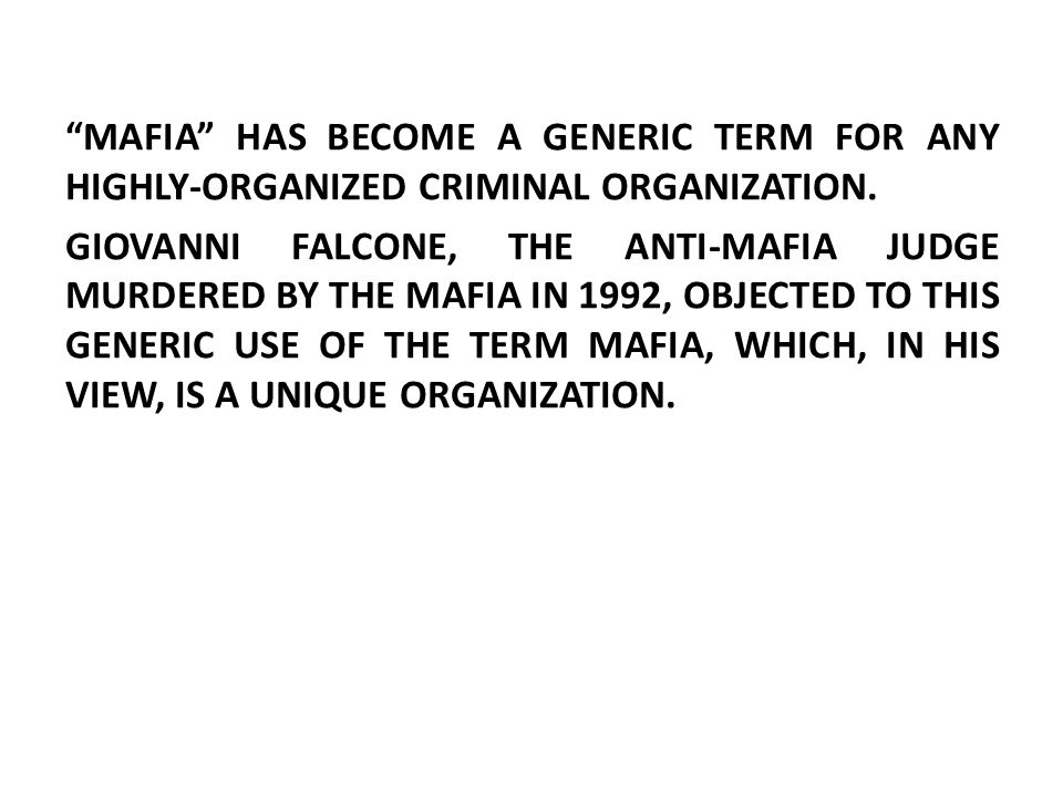MAFIA HAS BECOME A GENERIC TERM FOR ANY HIGHLY-ORGANIZED CRIMINAL ORGANIZATION.