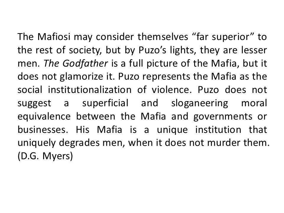 The Mafiosi may consider themselves far superior to the rest of society, but by Puzo's lights, they are lesser men.