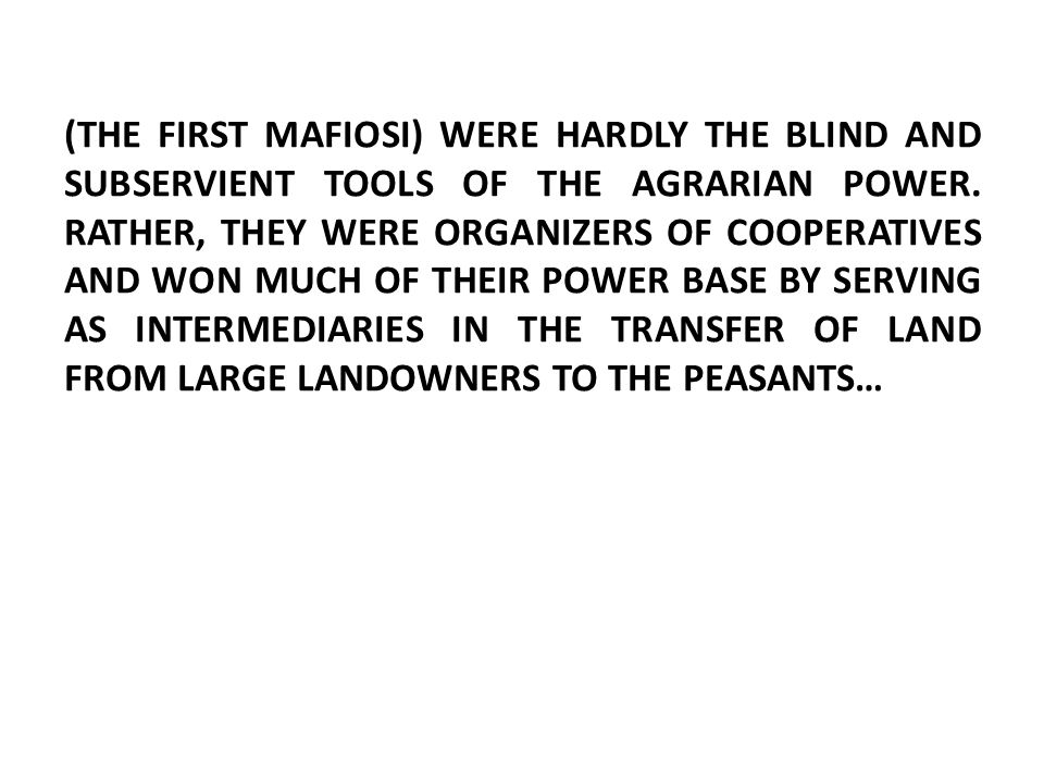 (THE FIRST MAFIOSI) WERE HARDLY THE BLIND AND SUBSERVIENT TOOLS OF THE AGRARIAN POWER.