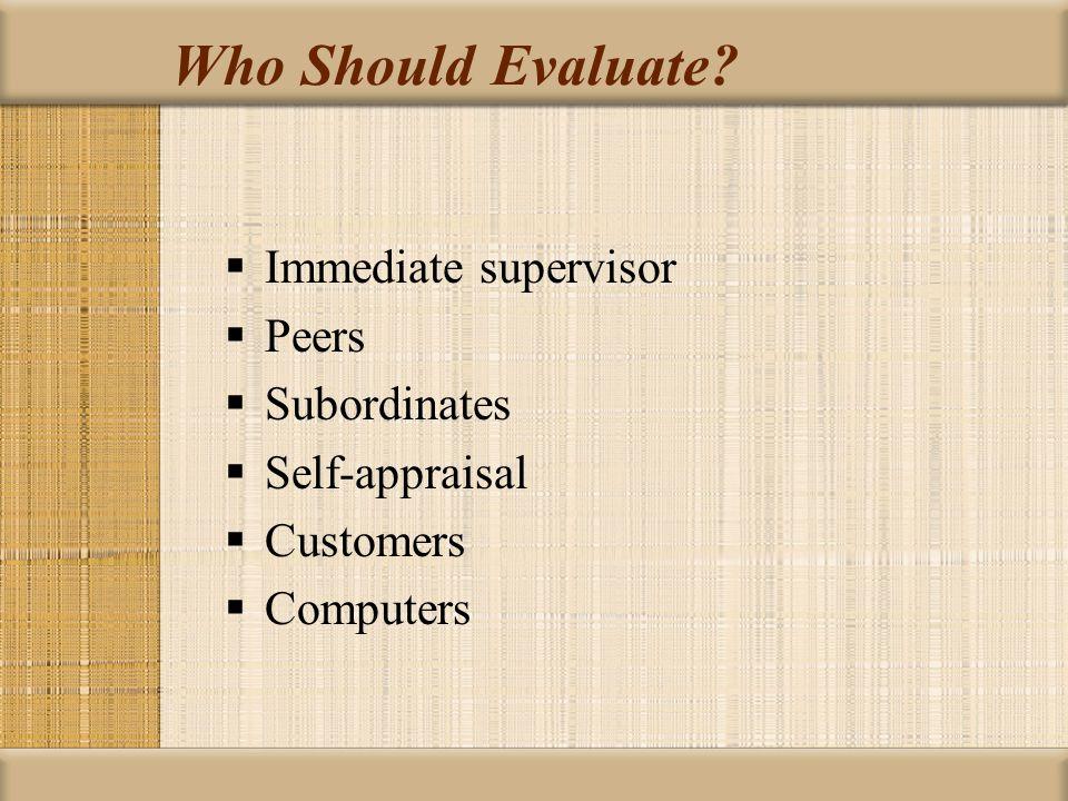 Who Should Evaluate Immediate supervisor Peers Subordinates